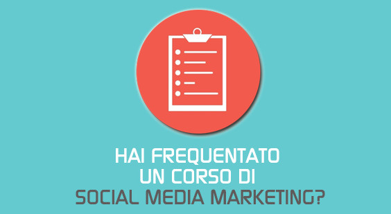 Hai frequentato un corso di Social Media Marketing?