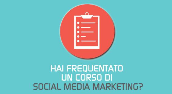 Hai frequentato un corso di Social Media Marketing?